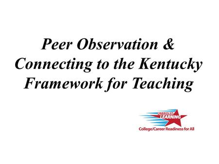 Peer Observation & Connecting to the Kentucky Framework for Teaching.
