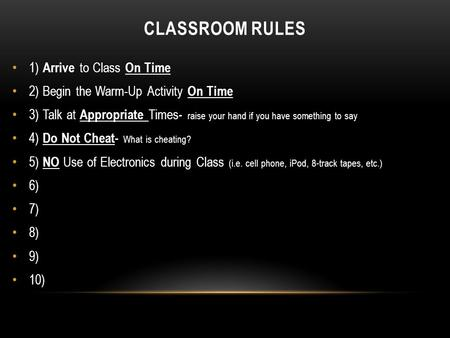 CLASSROOM RULES 1) Arrive to Class On Time 2) Begin the Warm-Up Activity On Time 3) Talk at Appropriate Times - raise your hand if you have something to.