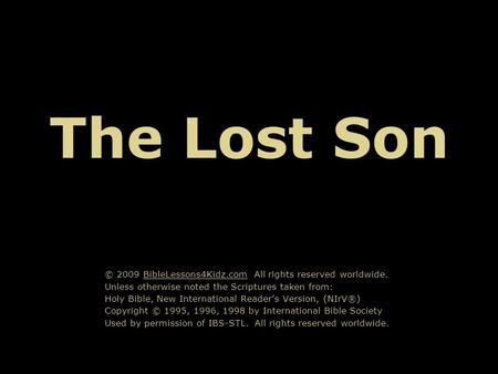 The Lost Son © 2009 BibleLessons4Kidz.com All rights reserved worldwide. Unless otherwise noted the Scriptures taken from: Holy Bible, New International.