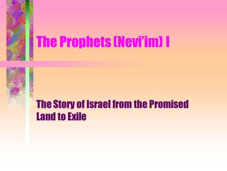 The Prophets (Nevi'im) I The Story of Israel from the Promised Land to Exile.