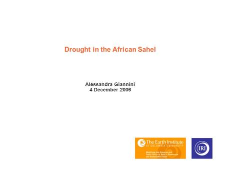 Drought in the African Sahel Alessandra Giannini 4 December 2006.
