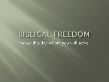 ... choose this day whom you will serve....