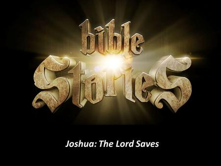 "Joshua: The Lord Saves. The First Battle ""The Battle Belongs to the Lord"" The Amalekites came and attacked the Israelites at Rephidim. 9 Moses said to."
