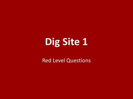 Dig Site 1 Red Level Questions. 1.Whom did the Lord speak to after Moses died? 1.The people 2.The officers 3.Joshua 1.