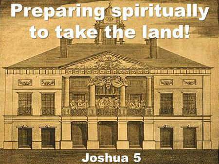 Preparing spiritually to take the land!