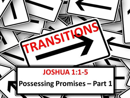 JOSHUA 1:1-5 Possessing Promises – Part 1