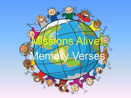 "Missions Alive ! Memory Verses. Isaiah 6:8 I heard the voice of the Lord saying, ""Whom shall I send? And who will go for us?"" And I said, ""Here am I."