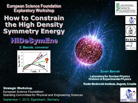 European Science Foundation Exploratory Workshop How to Constrain the High Density Symmetry Energy HiDeSymE ne European Science Foundation Exploratory.