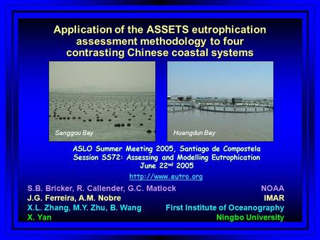 Application of the ASSETS eutrophication assessment methodology to four contrasting Chinese coastal systems ASLO Summer Meeting 2005, Santiago de Compostela.