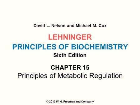 LEHNINGER PRINCIPLES OF BIOCHEMISTRY Sixth Edition David L. Nelson and Michael M. Cox © 2013 W. H. Freeman and Company CHAPTER 15 Principles of Metabolic.