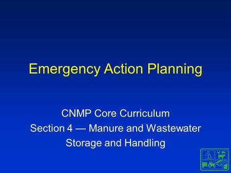CNMP Core Curriculum Section 4 — Manure and Wastewater Storage and Handling Emergency Action Planning.