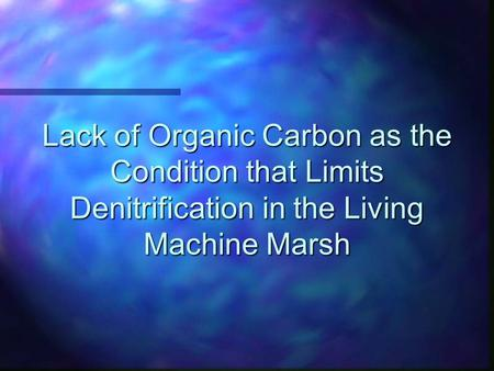 Lack of Organic Carbon as the Condition that Limits Denitrification in the Living Machine Marsh.
