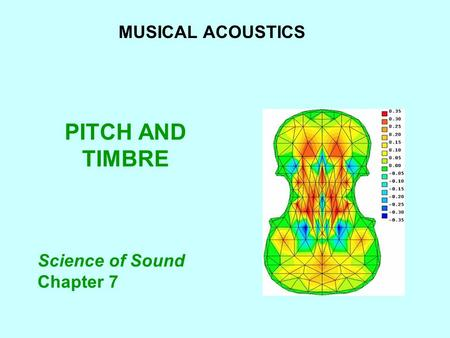MUSICAL ACOUSTICS PITCH AND TIMBRE Science of Sound Chapter 7.