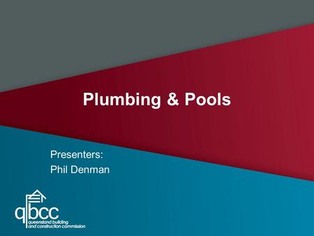 Plumbing & Pools Presenters: Phil Denman. I need a plumbing approval for? -any work on new buildings -any work associated with trade waste -plumbing and.