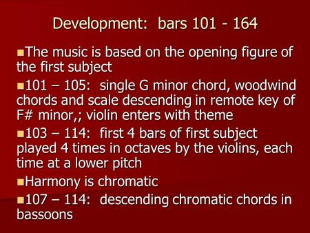 Development: bars 101 - 164 The music is based on the opening figure of the first subject The music is based on the opening figure of the first subject.