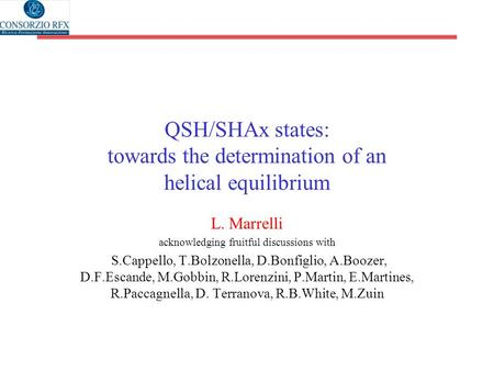 QSH/SHAx states: towards the determination of an helical equilibrium L. Marrelli acknowledging fruitful discussions with S.Cappello, T.Bolzonella, D.Bonfiglio,