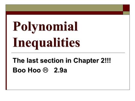 Polynomial Inequalities The last section in Chapter 2!!! Boo Hoo  2.9a.
