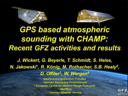Radio Occultation User Workshop, August 22, 2005 GPS based atmospheric sounding with CHAMP: Recent GFZ activities and results J. Wickert, G. Beyerle, T.