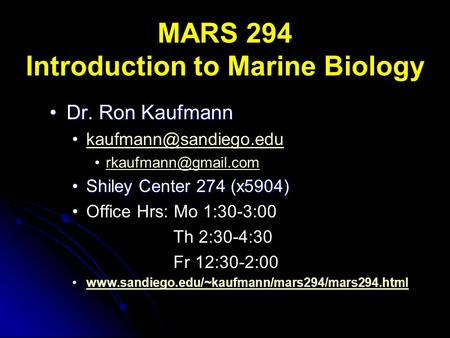 MARS 294 Introduction to Marine Biology Dr. Ron KaufmannDr. Ron Kaufmann  Shiley Center 274 (x5904)Shiley Center.