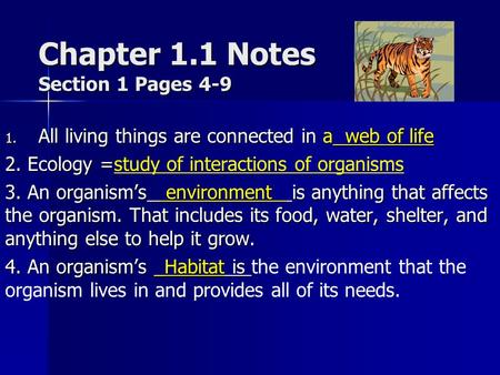 Chapter 1.1 Notes Section 1 Pages 4-9 1. A ll living things are connected in a web of life 2. Ecology =study of interactions of organisms 3. An organism's.