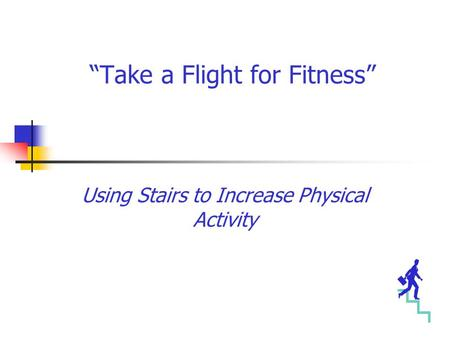 """Take a Flight for Fitness"" Using Stairs to Increase Physical Activity."