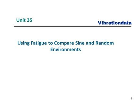 Vibrationdata 1 Using Fatigue to Compare Sine and Random Environments Unit 35.