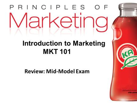 Chapter 7- slide 1 Copyright © 2009 Pearson Education, Inc. Publishing as Prentice Hall Introduction to Marketing MKT 101 Review: Mid-Model Exam.