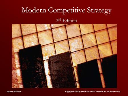 Modern Competitive Strategy 3 rd Edition Copyright © 2009 by The McGraw-Hill Companies, Inc. All rights reservedMcGraw-Hill/Irwin.