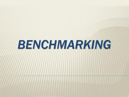 BENCHMARKING BENCHMARKING. What is Benchmarking ? It is a continuous process of comparing a company's strategy, products, and processes with those of.