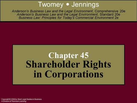Copyright © 2008 by West Legal Studies in Business A Division of Thomson Learning Chapter 45 Shareholder Rights in Corporations Twomey Jennings Anderson's.