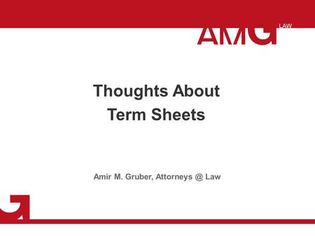 Thoughts About Term Sheets Amir M. Gruber, Law.