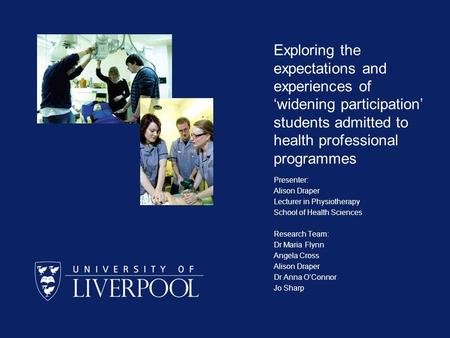 Exploring the expectations and experiences of 'widening participation' students admitted to health professional programmes Presenter: Alison Draper Lecturer.