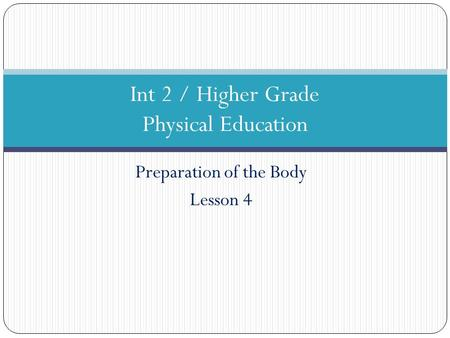 Preparation of the Body Lesson 4 Int 2 / Higher Grade Physical Education.