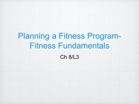 Planning a Fitness Program- Fitness Fundamentals Ch 8/L3.