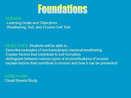 AGENDA: -Learning Goals and Objectives -Weathering, Soil, and Erosion Unit Test HOMEWORK: Cheat Sheets/Study OBJECTIVES: Students will be able to… -Describe.