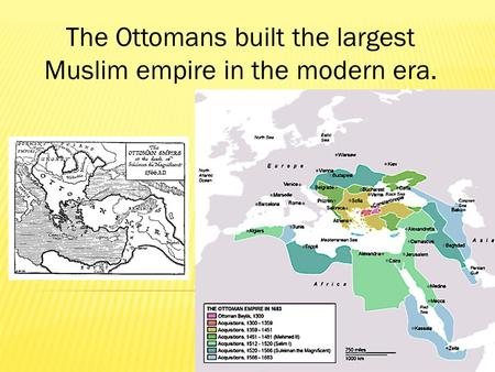 The Ottomans built the largest Muslim empire in the modern era.