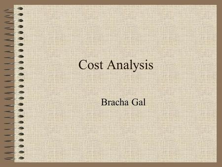 Cost Analysis Bracha Gal. ECONOMIC DESICIONS  Their goal is - maximum profit  They are being determined based on the deference between income and expanses.