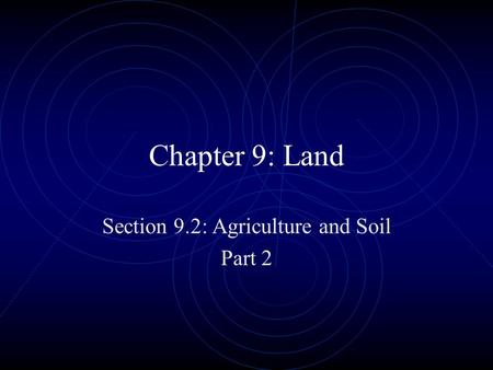 Chapter 9: Land Section 9.2: Agriculture and Soil Part 2.