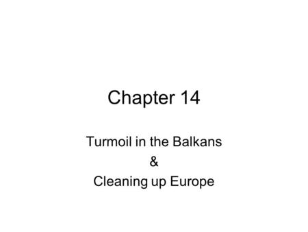 Turmoil in the Balkans & Cleaning up Europe
