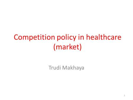 Competition policy in healthcare (market) Trudi Makhaya 1.
