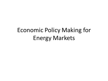 Economic Policy Making for Energy Markets. Challenges Have MBAs/social scientists and engineers work together Engineer: I want to build the best gadget.