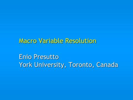 Macro Variable Resolution Enio Presutto York University, Toronto, Canada.