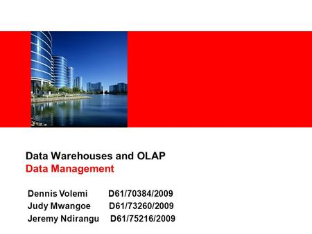 Data Warehouses and OLAP Data Management Dennis Volemi D61/70384/2009 Judy Mwangoe D61/73260/2009 Jeremy Ndirangu D61/75216/2009.
