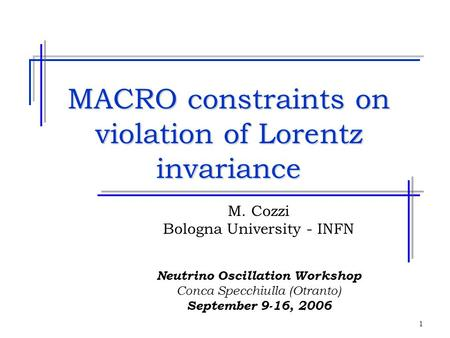 1 MACRO constraints on violation of Lorentz invariance M. Cozzi Bologna University - INFN Neutrino Oscillation Workshop Conca Specchiulla (Otranto) September.