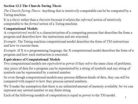 1 Section 13.2 The Church-Turing Thesis The Church-Turing Thesis: Anything that is intuitively computable can be be computed by a Turing machine. It is.