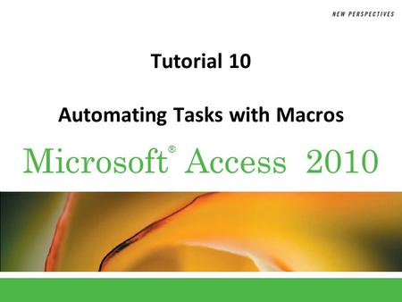 ® Microsoft Access 2010 Tutorial 10 Automating Tasks with Macros.