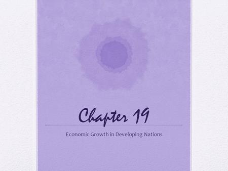 Chapter 19 Economic Growth in Developing Nations.