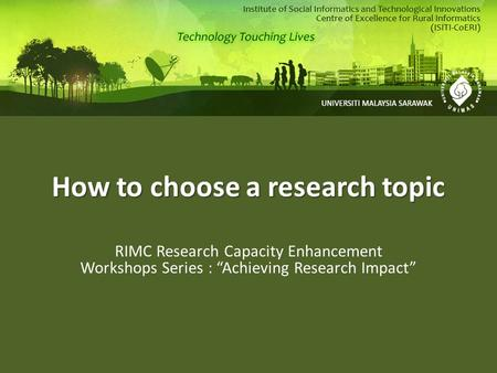 "How to choose a research topic RIMC Research Capacity Enhancement Workshops Series : ""Achieving Research Impact"""