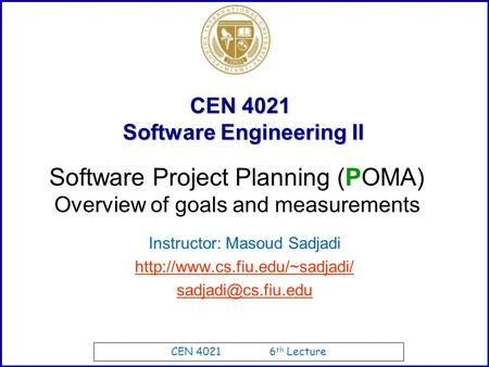 CEN 4021 6 th Lecture CEN 4021 Software Engineering II Instructor: Masoud Sadjadi  Software Project Planning.