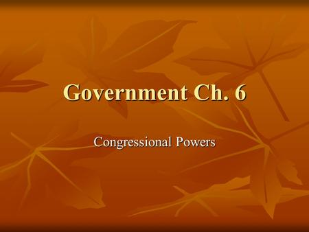 Government Ch. 6 Congressional Powers. Section 1: Constitutional Powers Expressed Powers/enumerated Expressed Powers/enumerated Necessary and Proper Clause-